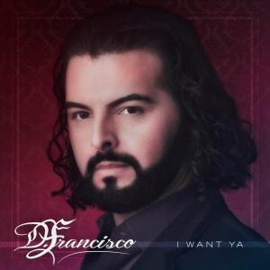 DFrancisco_I_want_Ya_Single_cover_Final