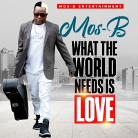 Mos-B Releases His Yet another Hit Song - What the world needs is love