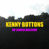 Kenny Buttons- No Longer Welcome
